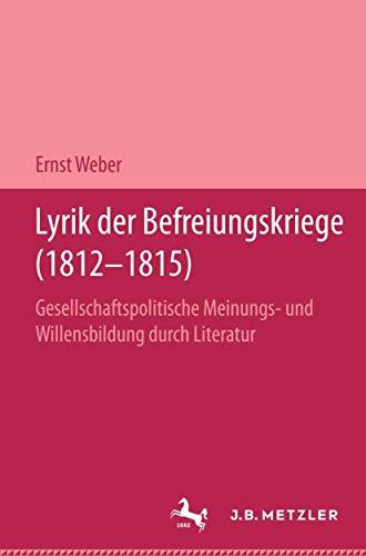 9783476006967: Lyrik der Befreiungskriege (1812-1815): Gesellschaftspolitische Meinungs- und Willensbildung durch Literatur. Germanistische Abhandlungen, Band 65