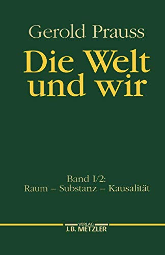 9783476006998: Die Welt und wir: Band I, 2: Raum – Substanz – Kausalität (German Edition)