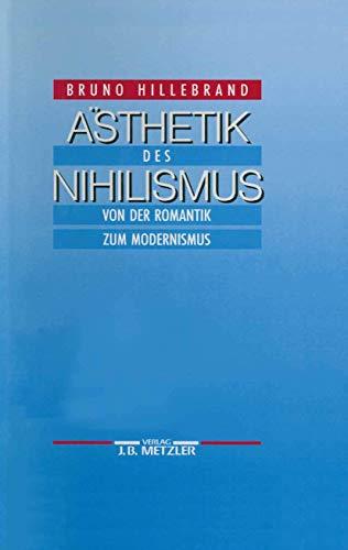 AESTHETIK DES NIHILISMUS VON DER ROMANTIK ZUM MODERNISMUS: Hillebrand, Bruno