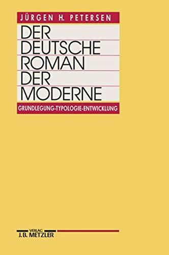 DER DEUTSCHE ROMAN DER MODERNE Grundlegung - Typologie - Entwicklung: Petersen, Juergen H.