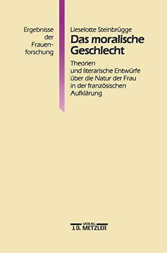 9783476008343: Das moralische Geschlecht. Theorien und literarische Entwürfe über die Natur der Frau in der französischen Aufklärung