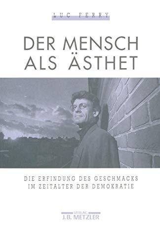 9783476008657: Der Mensch als Ästhet: Die Erfindung des Geschmacks im Zeitalter der Demokratie (German Edition)