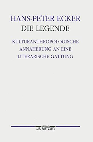 9783476008992: Die Legende: Kulturanthropologische Annäherung an eine literarische Gattung. Germanistische Abhandlungen, Band 76 (German Edition)
