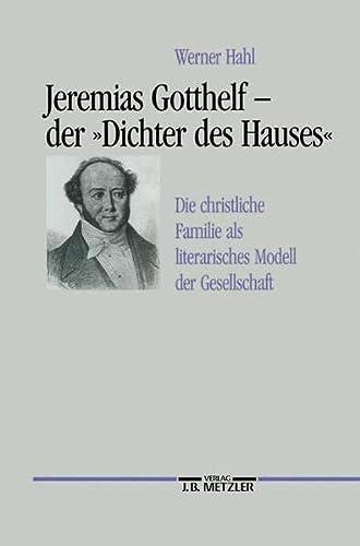 "Jeremias Gotthelf - der \""Dichter des Hauses\"": Hahl, Werner"