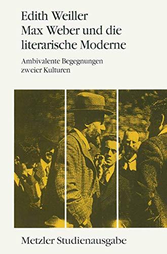Max Weber und die literarische Moderne: Ambivalente Begegnungen zweier Kulturen (Metzler ...