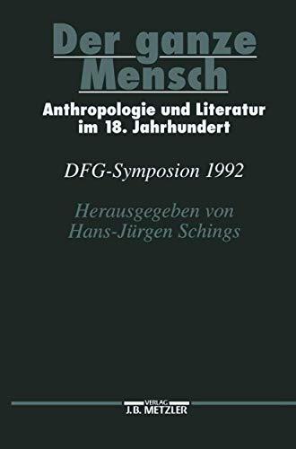 9783476009975: Der ganze Mensch: Anthropologie und Literatur im 18. jahrhundert : DFG- Symposion 1992 (Germanistische Symposien, Berichtsb�nde)