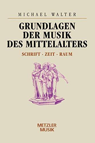 9783476009982: Grundlagen der Musik des Mittelalters: Schrift - Zeit - Raum