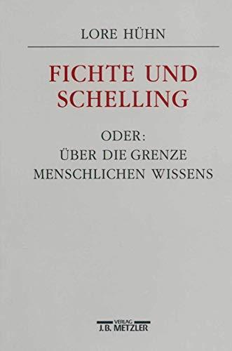 Fichte und Schelling oder: Über die Grenze menschlichen Wissens (German Edition): Lore Hühn