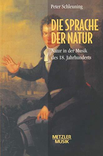 9783476012807: Die Sprache der Natur: Natur in der Musik des 18.Jahrhunderts (German Edition)