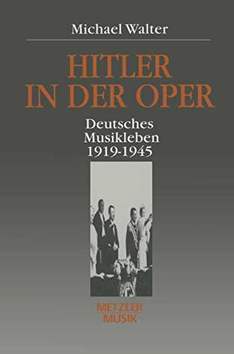 9783476013231: Hitler in der Oper: Deutsches Musikleben 1919-1945 (German Edition)