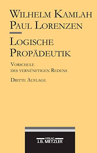 9783476013712: Logische Propädeutik: Vorschule des vernünftigen Redens