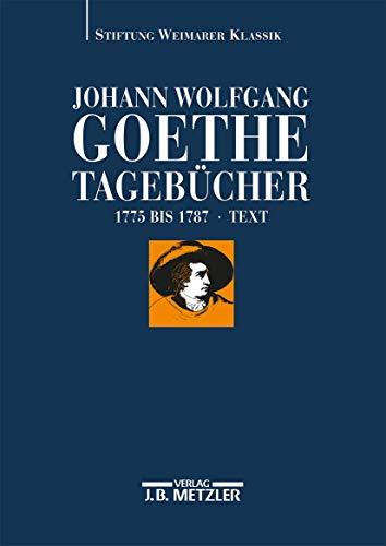 9783476013897: Johann Wolfgang von Goethe: Tagebücher: Historisch-kritische Ausgabe in zehn Text- und KommentarbändenBand I, 1: Text 1775-1787