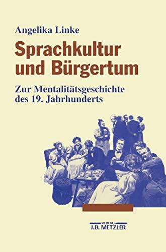 9783476014245: Sprachkultur und Bürgertum: Zur Mentalitätsgeschichte des 19. Jahrhunderts (German Edition)
