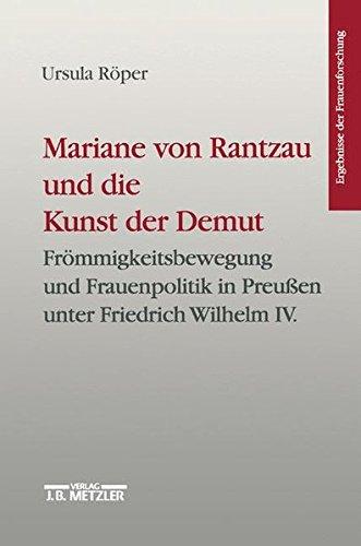 9783476014634: Mariane von Rantzau und die Kunst der Demut: Frömmigskeitsbewegung und Frauenpolitik in Preussen unter Friedrich Wilhelm IV (Ergebnisse der Frauenforschung)