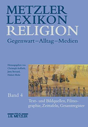 9783476015549: Metzler Lexikon Religion: Band 4: Text- und Bildquellen, Filmographie, Zeittafeln, Gesamtregister
