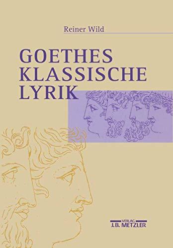 9783476015860: Goethes klassische Lyrik