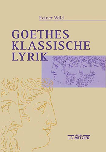 9783476015860: Goethes klassische Lyrik (German Edition)