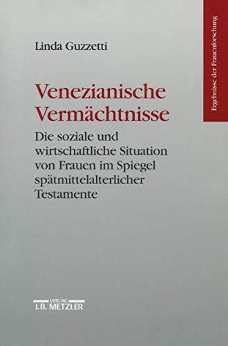 9783476016249: Venezianische Vermächtnisse: Die soziale und wirtschaftliche Situation von Frauen im Spiegel spätmittelalterlicher Testamente (Ergebnisse der Frauenforschung) (German Edition)