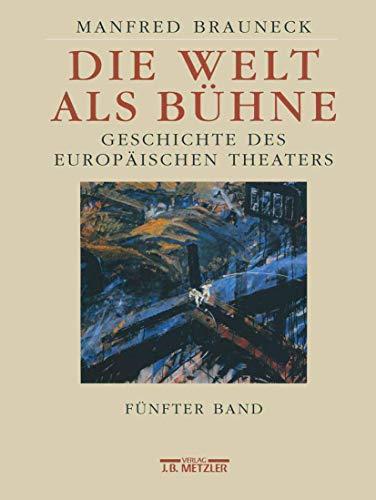 9783476016935: Die Welt als Bühne: Geschichte des europäischen Theaters. Fünfter Band: 2. Hälfte des 20. Jahrhunderts: 5