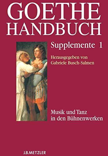 Goethe-Handbuch Supplemente: Band 1: Musik und Tanz in den Bühnenwerken (German Edition): J.B. ...