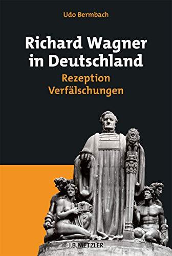 9783476018847: Richard Wagner in Deutschland: Rezeption – Verfälschungen (German Edition)