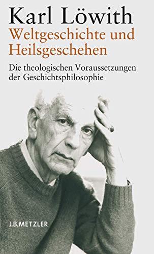 9783476020109: Weltgeschichte und Heilsgeschehen: Die theologischen Voraussetzungen der Geschichtsphilosophie