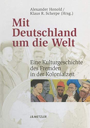 9783476020451: Mit Deutschland um die Welt: Eine Kulturgeschichte des Fremden in der Kolonialzeit