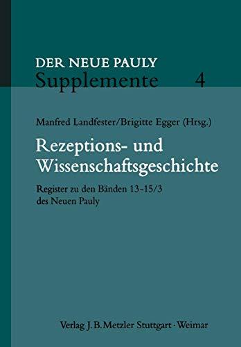 9783476020512: Rezeptions- und Wissenschaftsgeschichte: Register zu den Bänden 13 - 15/3 des Neuen Pauly (Neuer Pauly Supplemente)