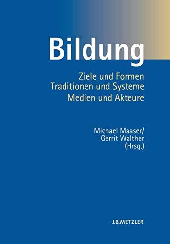 9783476020987: Bildung: Ziele und Formen, Traditionen und Systeme, Medien und Akteure