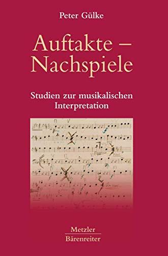 9783476021229: Auftakte – Nachspiele: Studien zur musikalischen Interpretation (German Edition)