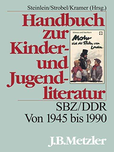 Handbuch zur Kinder- und Jugendliteratur: SBZ/DDR. Von: Theodor Brüggemann