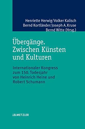 9783476021847: �berg�nge. Zwischen K�nsten und Kulturen: Internationaler Kongress zum 150. Todesjahr von Heinrich Heine und Robert Schumann