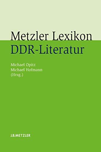 9783476022387: Metzler Lexikon DDR-Literatur: Autoren - Institutionen - Debatten (German Edition)