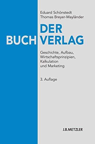 9783476022585: Der Buchverlag: Geschichte, Aufbau, Wirtschaftsprinzipien, Kalkulation und Marketing