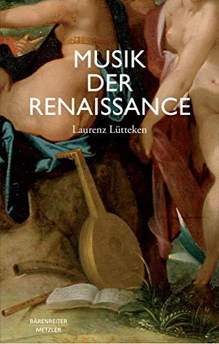 9783476023810: Musik der Renaissance: Imagination und Wirklichkeit einer kulturellen Praxis