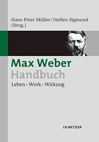 9783476024329: Max Weber-Handbuch: Leben – Werk – Wirkung (German Edition)