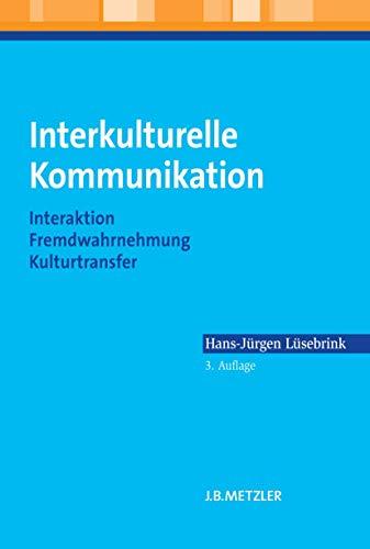 9783476024367: Interkulturelle Kommunikation: Interaktion, Fremdwahrnehmung, Kulturtransfer