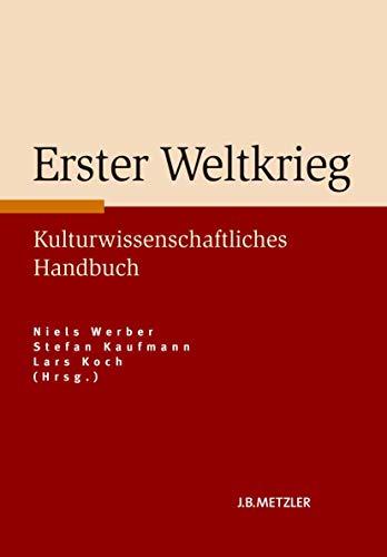 9783476024459: Erster Weltkrieg: Kulturwissenschaftliches Handbuch