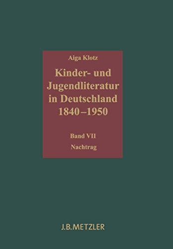 Kinder- und Jugendliteratur in Deutschland 1840-1950 Band VII: Nachtrag: Aiga Klotz