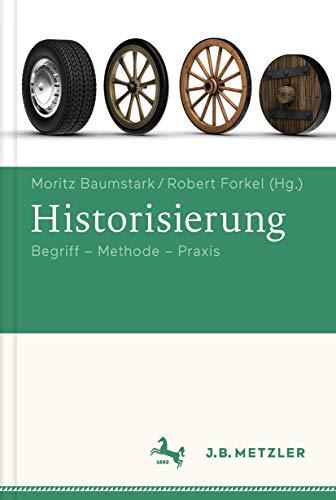 9783476026293: Historisierung: Begriff - Geschichte - Praxisfelder (German Edition)
