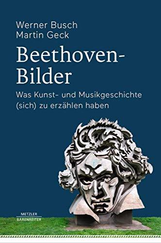 9783476049711: Beethoven-bilder: Was Kunst- Und Musikgeschichte Sich Zu Erzählen Haben