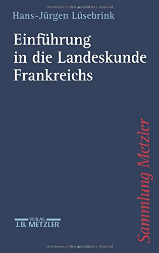 9783476103154: Einführung in die Landeskunde Frankreichs. Wirtschaft - Gesellschaft - Staat - Kultur - Mentalitäten.
