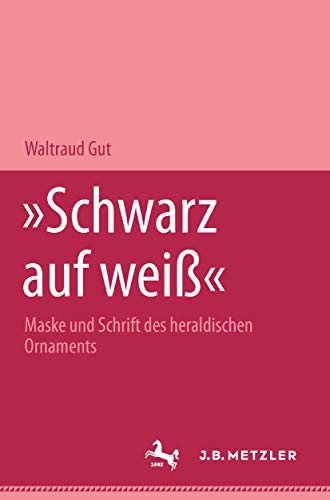 """9783476452467: """"Schwarz auf weiss"""": Maske und Schrift des heraldischen Ornaments (M & P Schriftenreihe für Wissenschaft und Forschung) (German Edition)"""