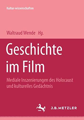 9783476453082: Geschichte im Film: Mediale Inszenierung des Holocaust und kulturelles Gedächtnis