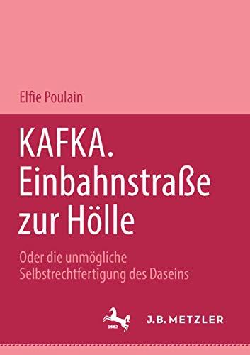 9783476453129: Kafka. Einbahnstrasse zur Hölle: Oder die unmögliche Selbstrechtfertigung des Daseins