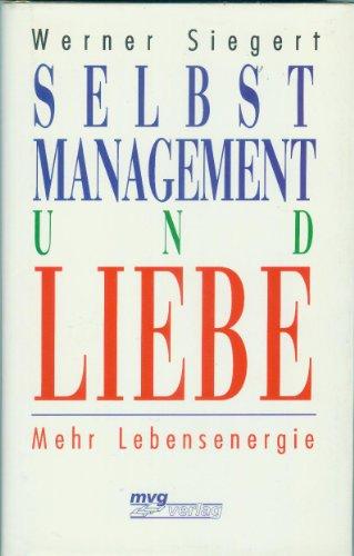 Selbstmanagement und Liebe : mehr Lebensenergie.: Siegert, Werner: