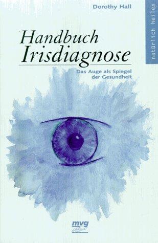 Handbuch Irisdiagnose. Das Auge als Spiegel der Gesundheit. (3478085721) by Dorothy Hall