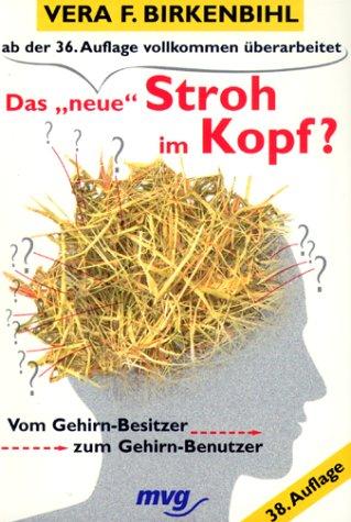 9783478088497: Das ' neue' Stroh im Kopf? Vom Gehirn- Besitzer zum Gehirn- Benutzer.