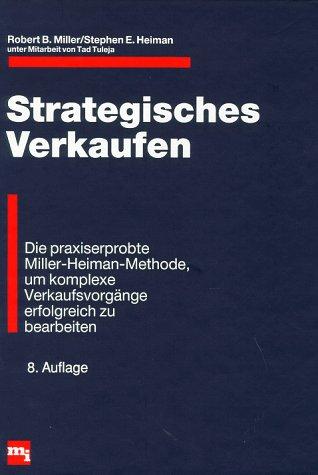 Strategisches Verkaufen Die praxiserprobte Miller-Heiman-Methode, um komplexe Verkaufsvorgänge ...