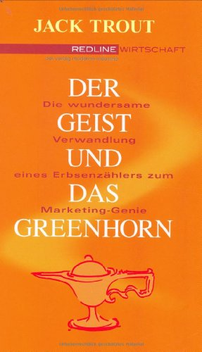9783478254809: Der Geist und das Greenhorn .Die wundersame Verwandlung vom Erbsenzähler zum Marketing-Genie